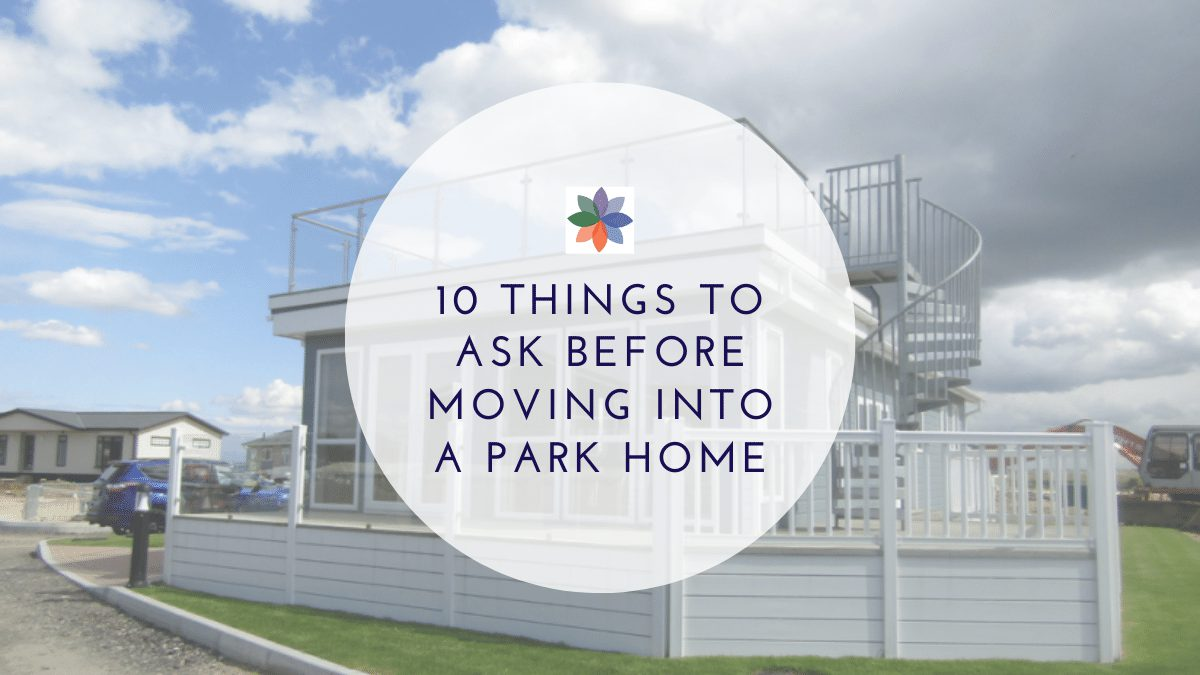 10 Things To Ask Before Moving Into A Park Home