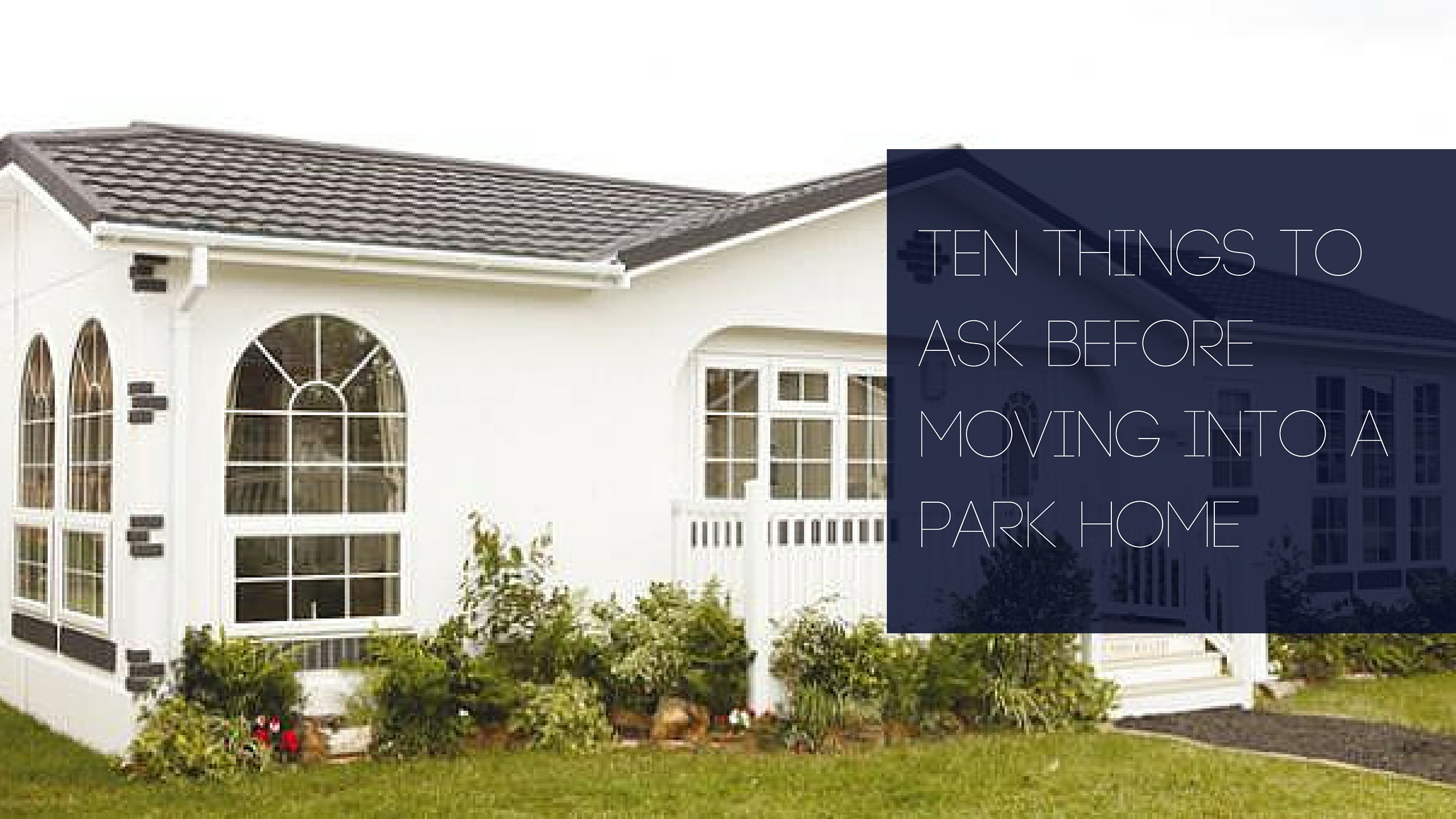 Ten things to ask before moving into a park home sell my for Things to do before moving into a new house