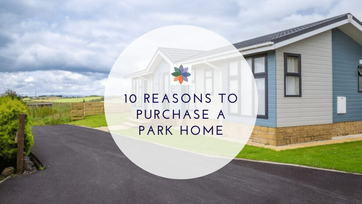 10 Reasons To Purchase A Park Home