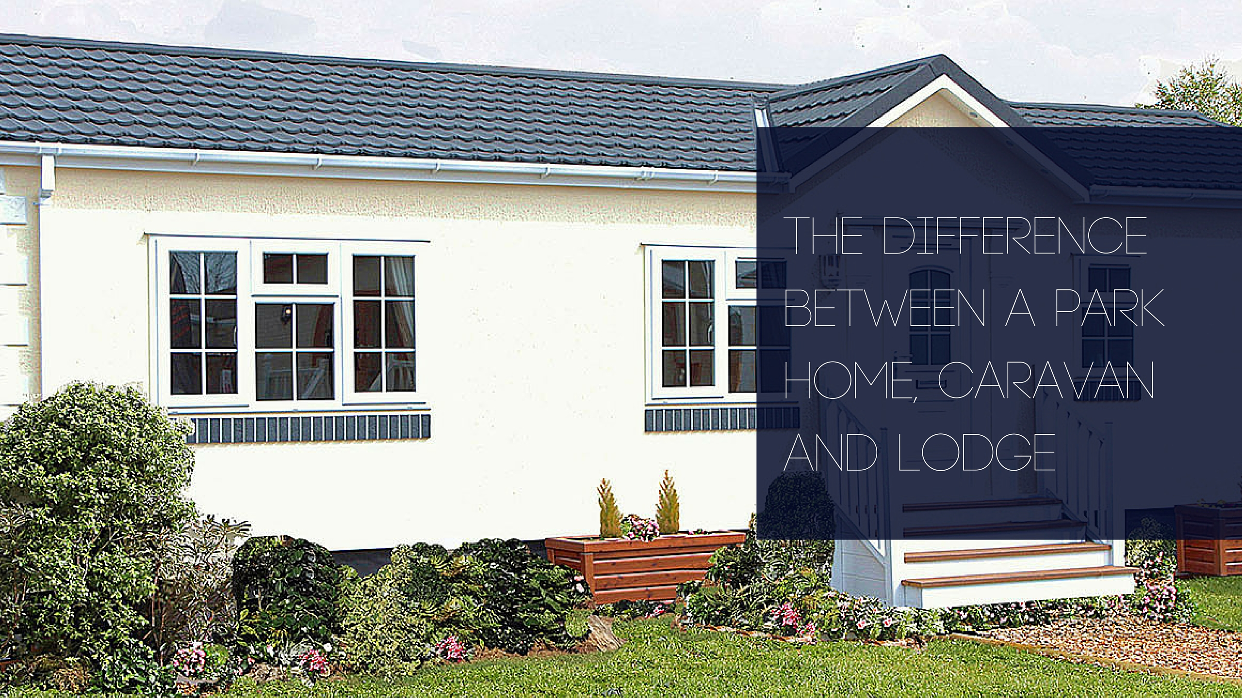 The Difference Between A Park Home Caravan And Lodge