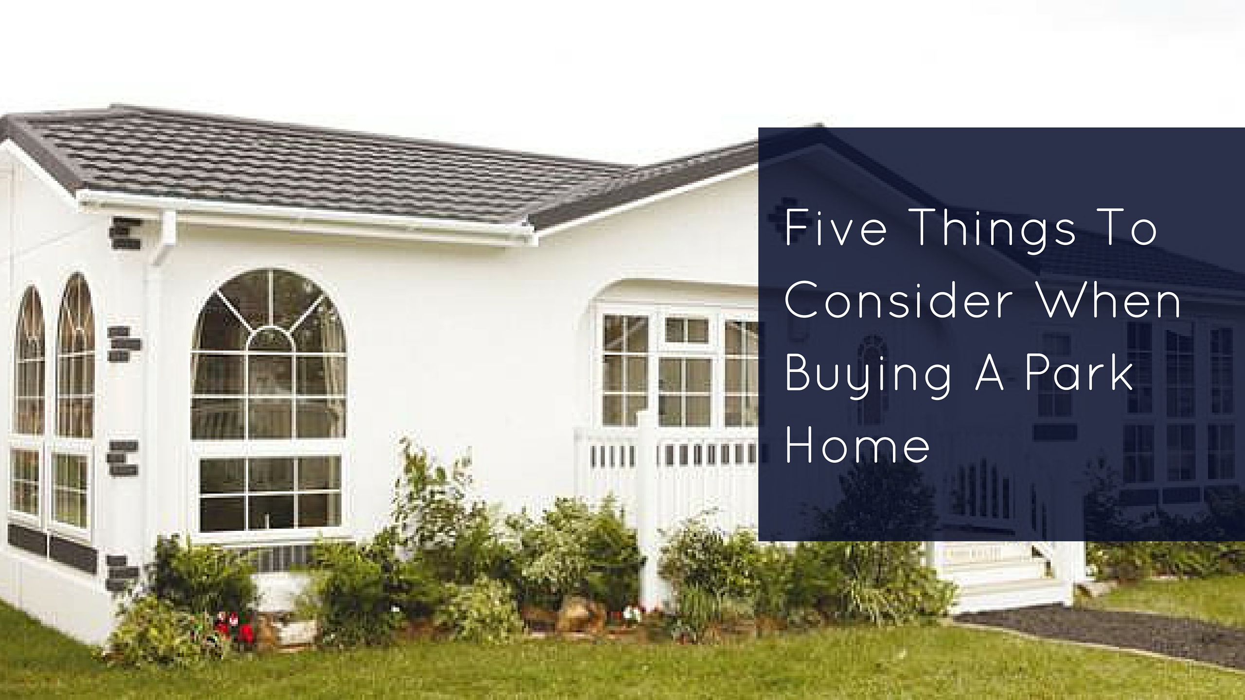 Five Things To Consider When Buying A Park Home