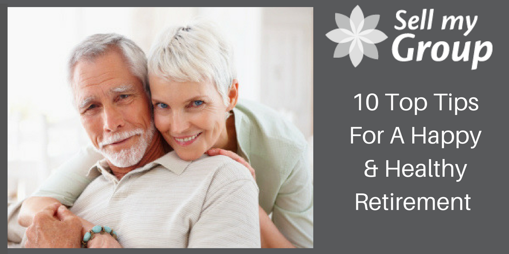 10 Top Tips For A Happy & Healthy Retirement - Sell My Group