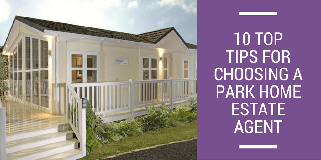 10 Top Tips For Choosing A Park Home Estate Agent