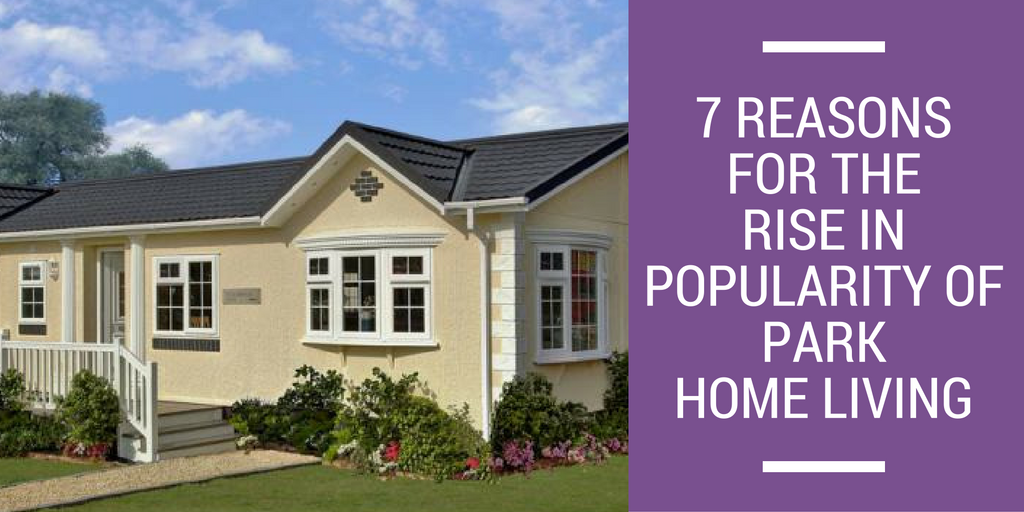 7 Reasons For The Rise In Popularity Of Park Home Living