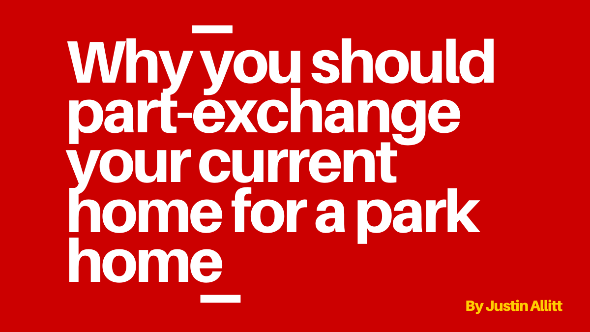 Why you should part-exchange your current home for a park home