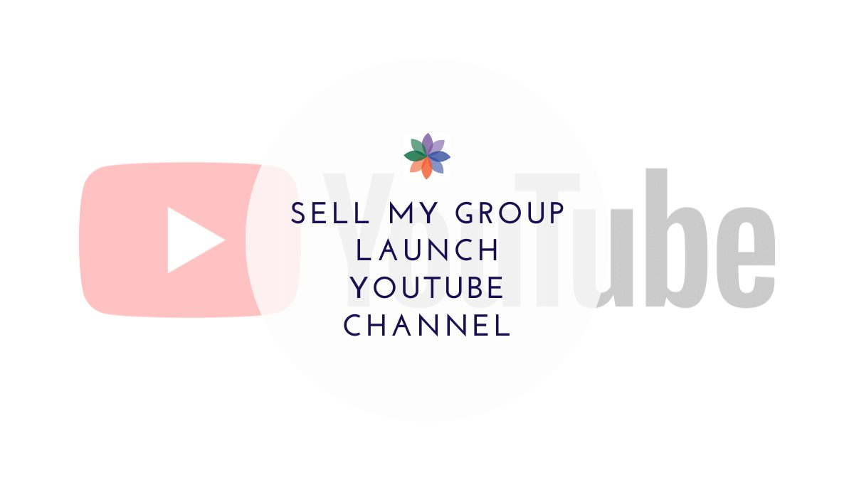 Sell My Group Launch YouTube Channel