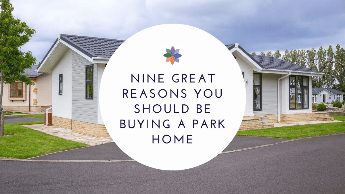 Nine Great Reasons You Should Be Buying A Park Home