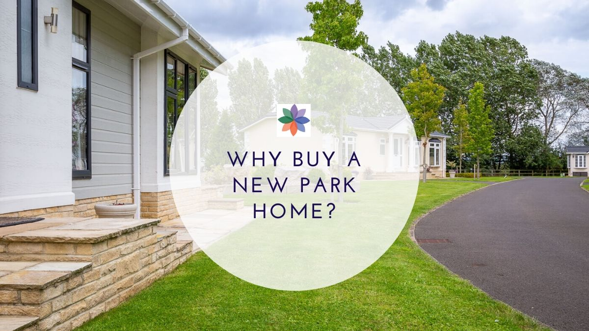 Why Buy A New Park Home?