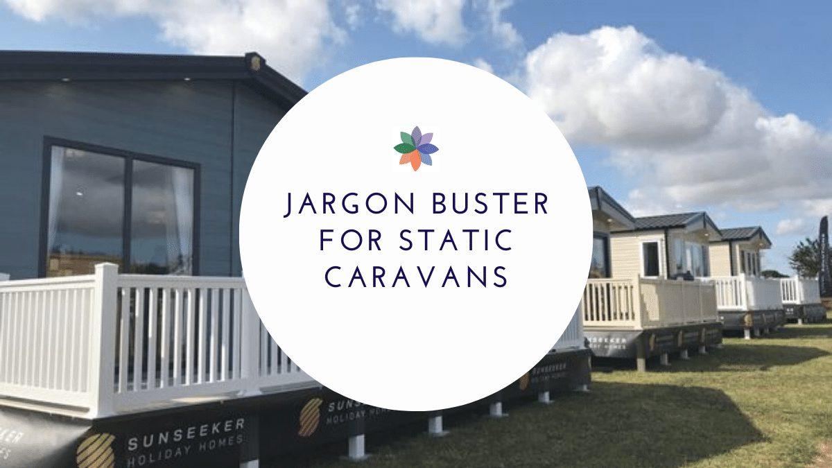 Jargon Buster for Static Caravans