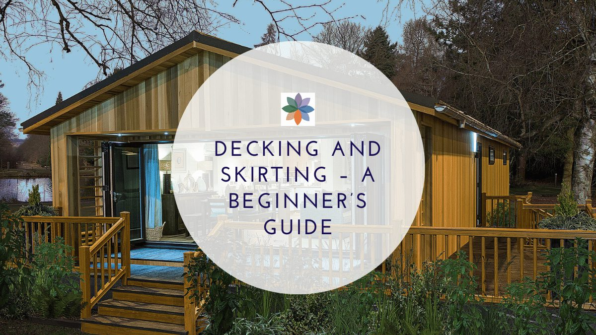 Decking and Skirting – A Beginner's Guide